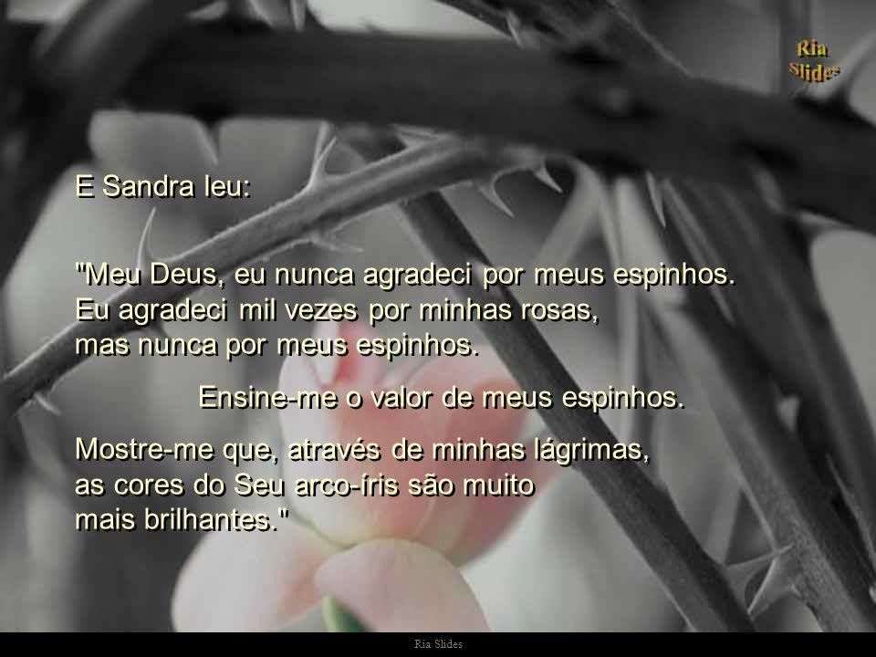 Ria Slides E Sandra leu: Meu Deus, eu nunca agradeci por meus espinhos.