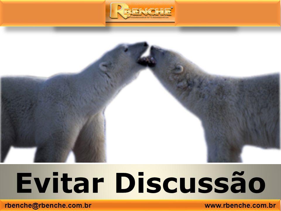 Evitar Discussão rbenche@rbenche.com.br www.rbenche.com.br