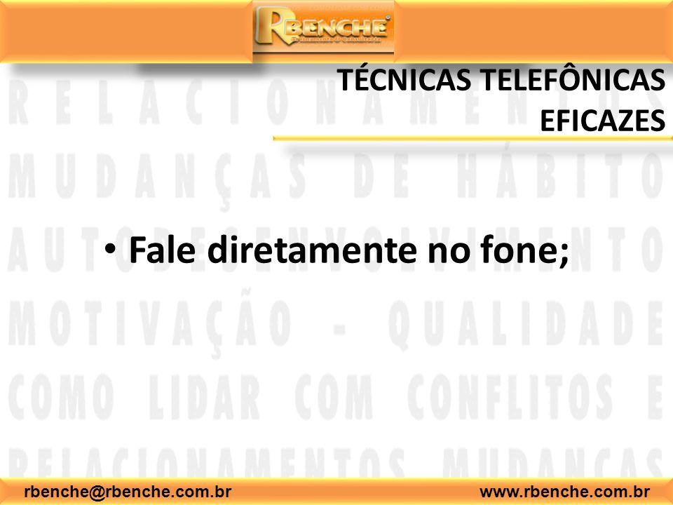 rbenche@rbenche.com.br www.rbenche.com.br TÉCNICAS TELEFÔNICAS EFICAZES Fale diretamente no fone;
