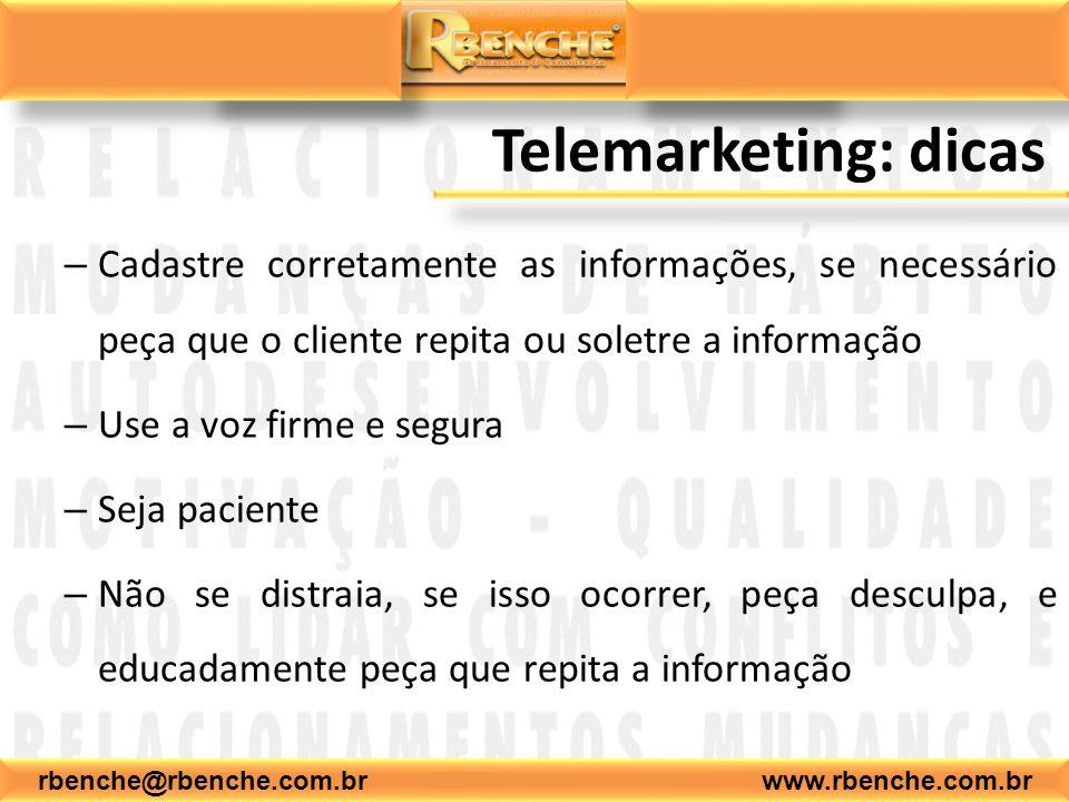 rbenche@rbenche.com.br www.rbenche.com.br Telemarketing: dicas – Cadastre corretamente as informações, se necessário peça que o cliente repita ou sole