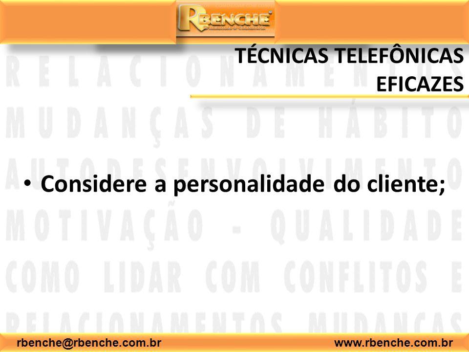 TÉCNICAS TELEFÔNICAS EFICAZES Considere a personalidade do cliente;