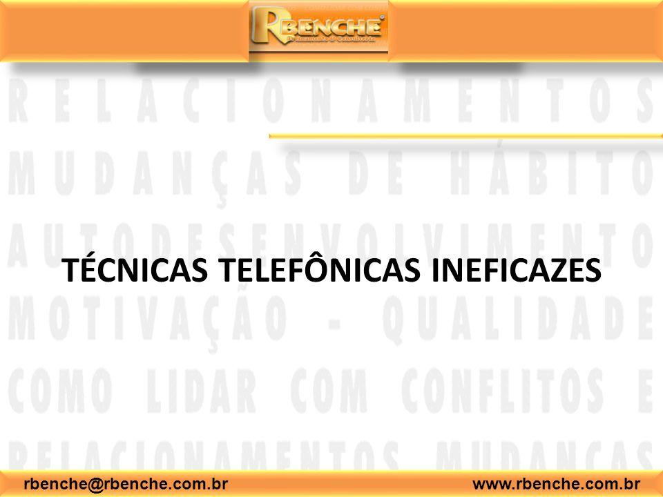 rbenche@rbenche.com.br www.rbenche.com.br TÉCNICAS TELEFÔNICAS INEFICAZES