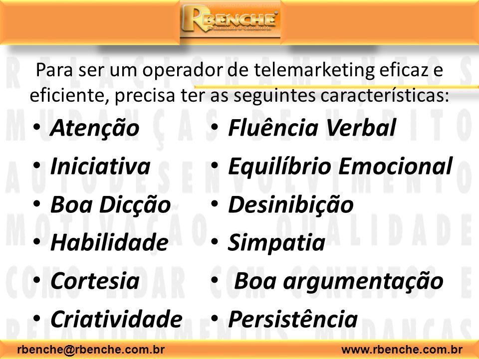 rbenche@rbenche.com.br www.rbenche.com.br Para ser um operador de telemarketing eficaz e eficiente, precisa ter as seguintes características: Atenção
