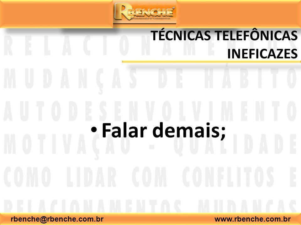rbenche@rbenche.com.br www.rbenche.com.br TÉCNICAS TELEFÔNICAS INEFICAZES Falar demais;