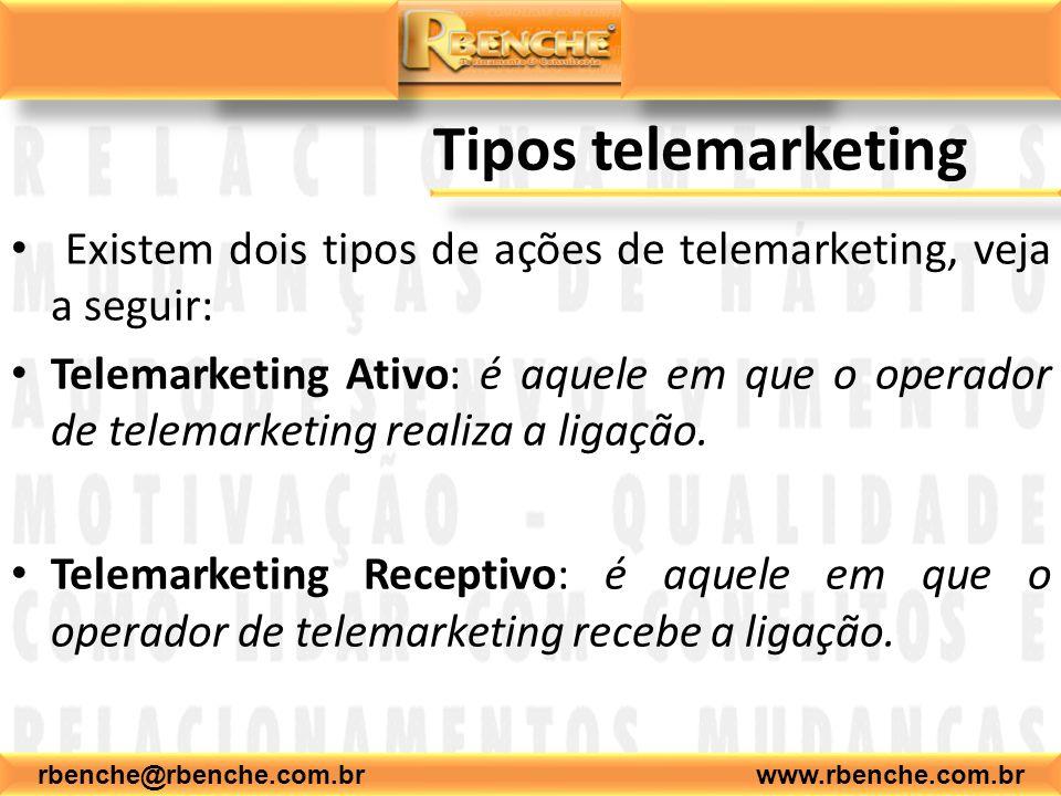 rbenche@rbenche.com.br www.rbenche.com.br Tipos telemarketing Existem dois tipos de ações de telemarketing, veja a seguir: Telemarketing Ativo: é aque