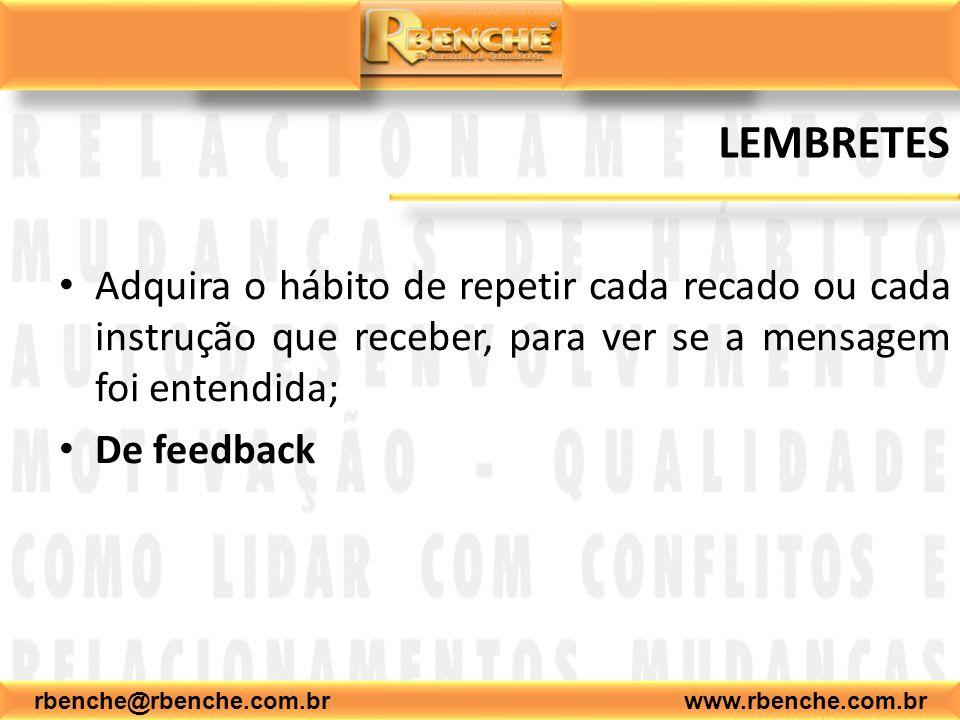 rbenche@rbenche.com.br www.rbenche.com.br LEMBRETES Adquira o hábito de repetir cada recado ou cada instrução que receber, para ver se a mensagem foi