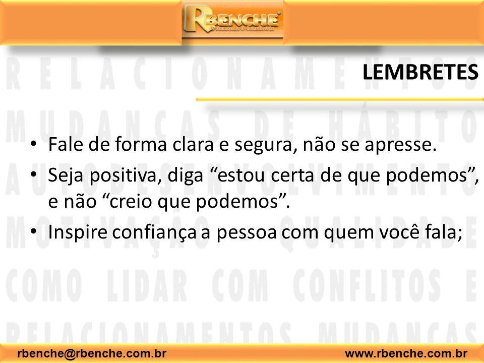rbenche@rbenche.com.br www.rbenche.com.br LEMBRETES Fale de forma clara e segura, não se apresse. Seja positiva, diga estou certa de que podemos, e nã