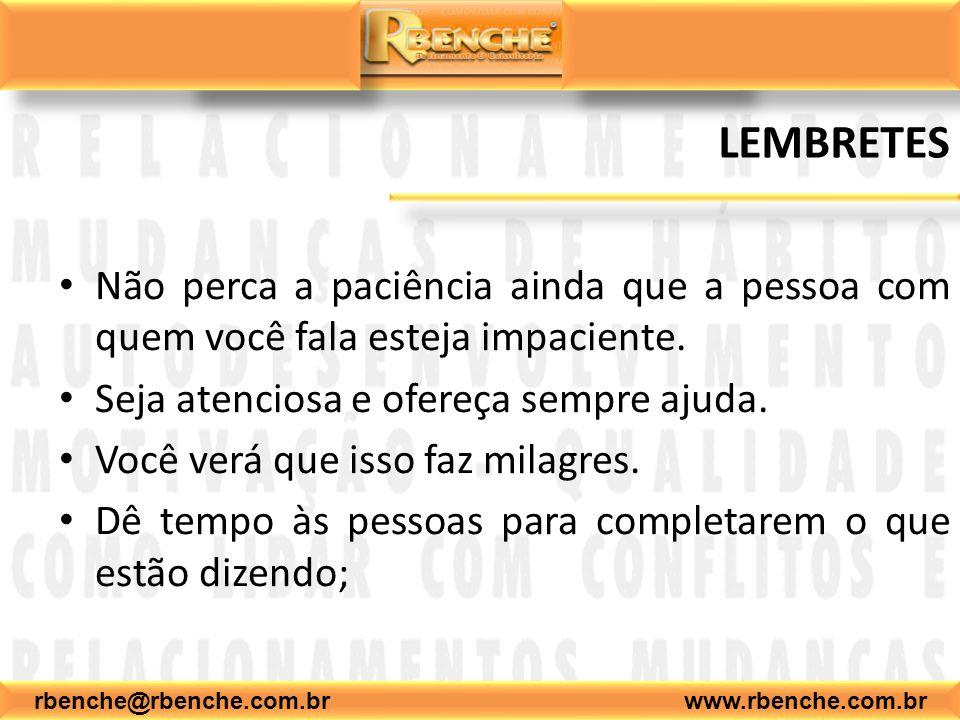 rbenche@rbenche.com.br www.rbenche.com.br LEMBRETES Não perca a paciência ainda que a pessoa com quem você fala esteja impaciente. Seja atenciosa e of