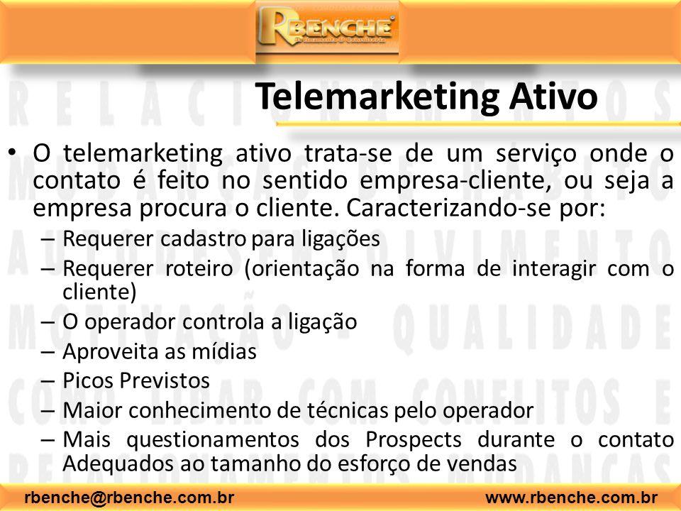 rbenche@rbenche.com.br www.rbenche.com.br Telemarketing Ativo O telemarketing ativo trata-se de um serviço onde o contato é feito no sentido empresa-cliente, ou seja a empresa procura o cliente.