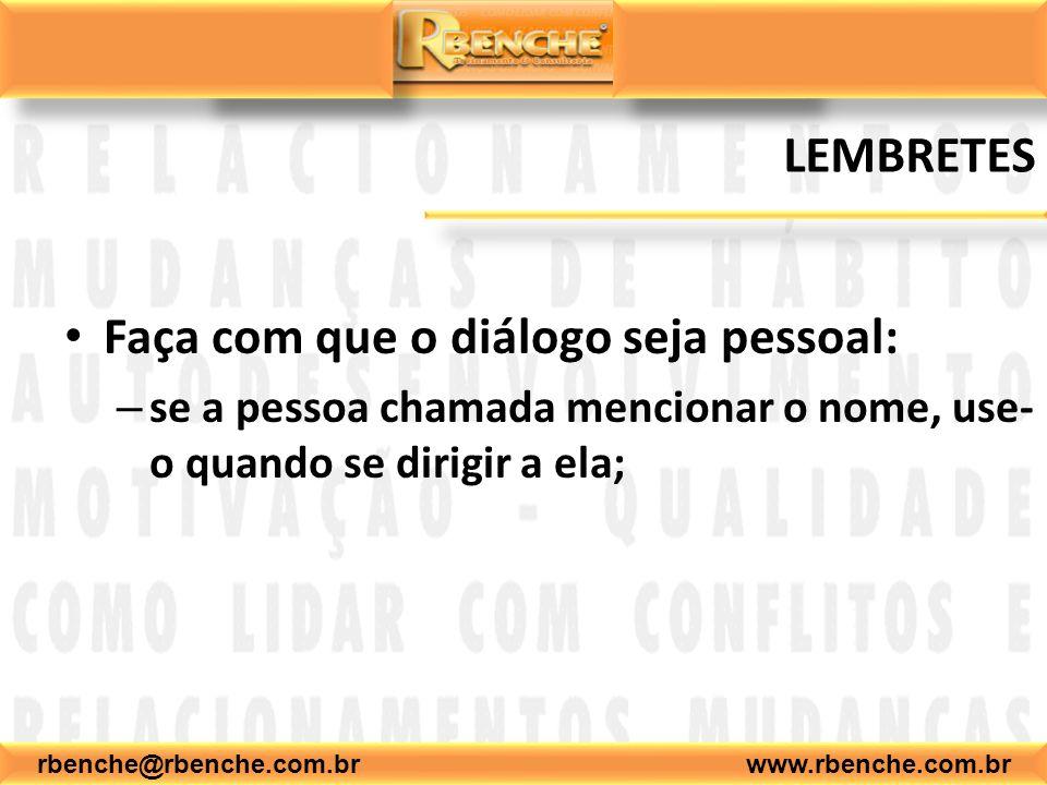rbenche@rbenche.com.br www.rbenche.com.br LEMBRETES Faça com que o diálogo seja pessoal: – se a pessoa chamada mencionar o nome, use- o quando se dirigir a ela;