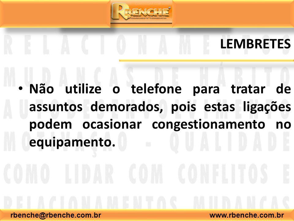 rbenche@rbenche.com.br www.rbenche.com.br LEMBRETES Não utilize o telefone para tratar de assuntos demorados, pois estas ligações podem ocasionar congestionamento no equipamento.