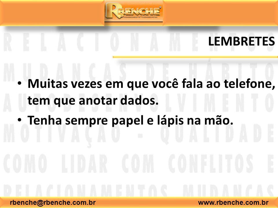 rbenche@rbenche.com.br www.rbenche.com.br LEMBRETES Muitas vezes em que você fala ao telefone, tem que anotar dados. Tenha sempre papel e lápis na mão