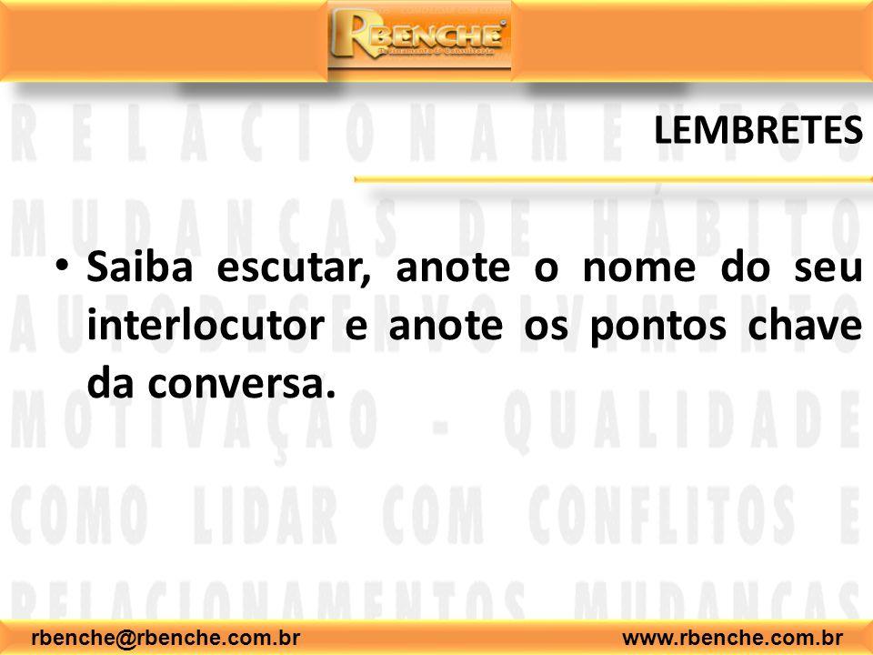 rbenche@rbenche.com.br www.rbenche.com.br LEMBRETES Saiba escutar, anote o nome do seu interlocutor e anote os pontos chave da conversa.
