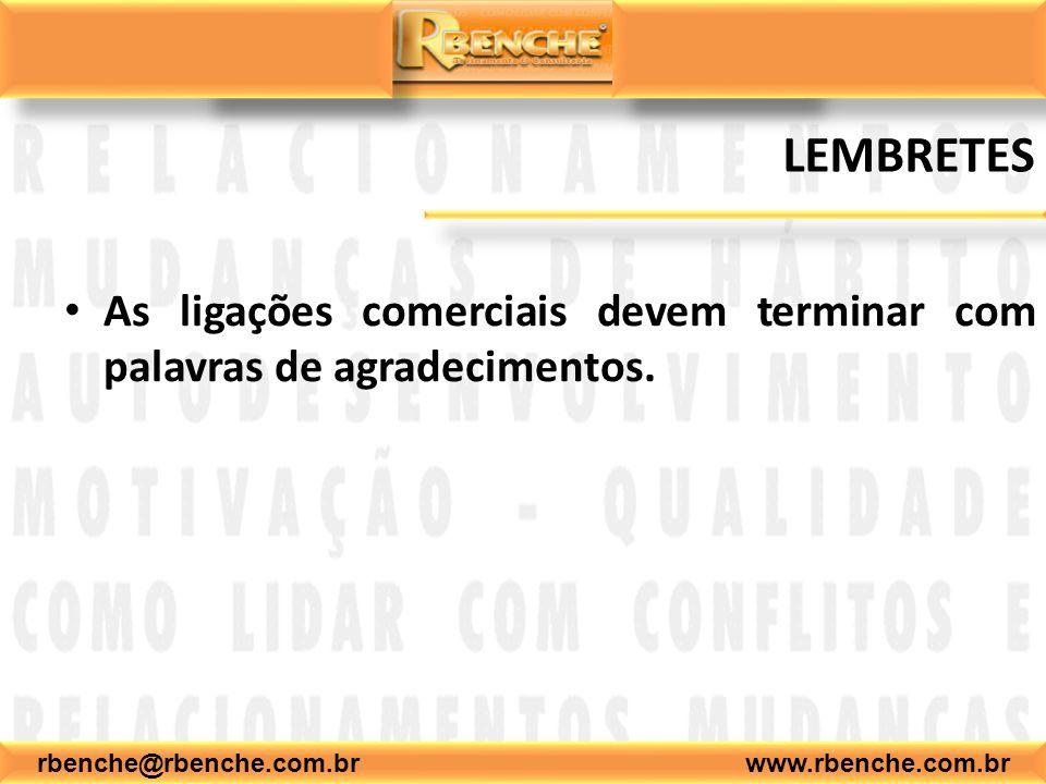 rbenche@rbenche.com.br www.rbenche.com.br LEMBRETES As ligações comerciais devem terminar com palavras de agradecimentos.