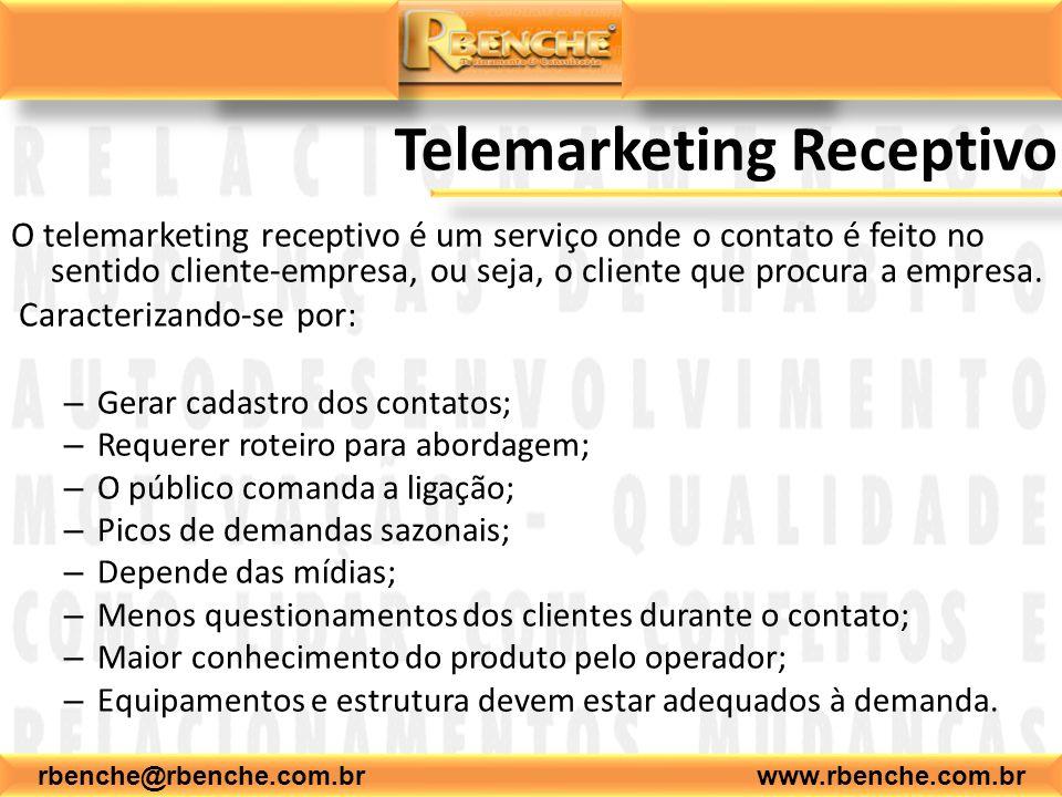 rbenche@rbenche.com.br www.rbenche.com.br Telemarketing Receptivo O telemarketing receptivo é um serviço onde o contato é feito no sentido cliente-emp
