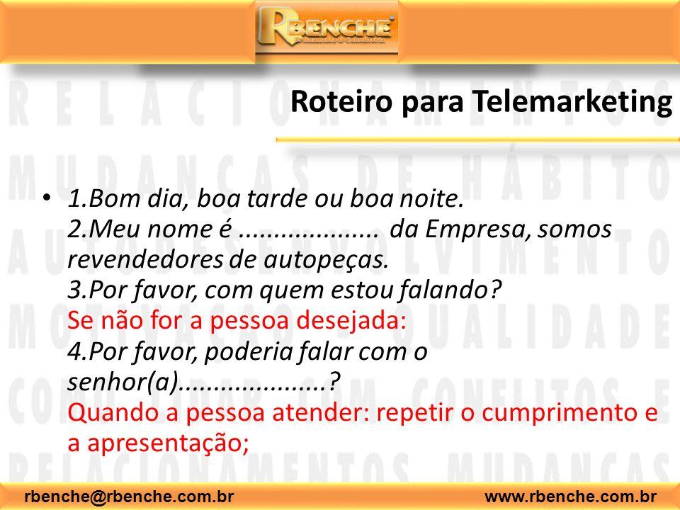 rbenche@rbenche.com.br www.rbenche.com.br Roteiro para Telemarketing 1.Bom dia, boa tarde ou boa noite.