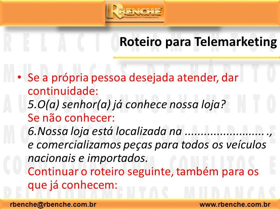 rbenche@rbenche.com.br www.rbenche.com.br Roteiro para Telemarketing Se a própria pessoa desejada atender, dar continuidade: 5.O(a) senhor(a) já conhe