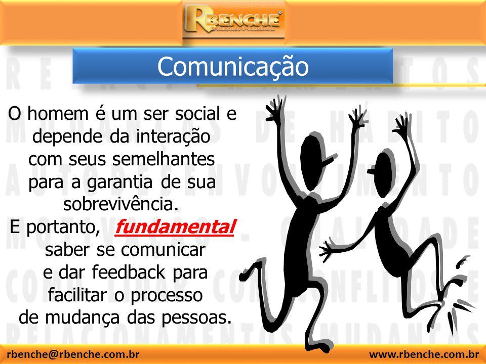 rbenche@rbenche.com.br www.rbenche.com.br O homem é um ser social e depende da interação com seus semelhantes para a garantia de sua sobrevivência. E