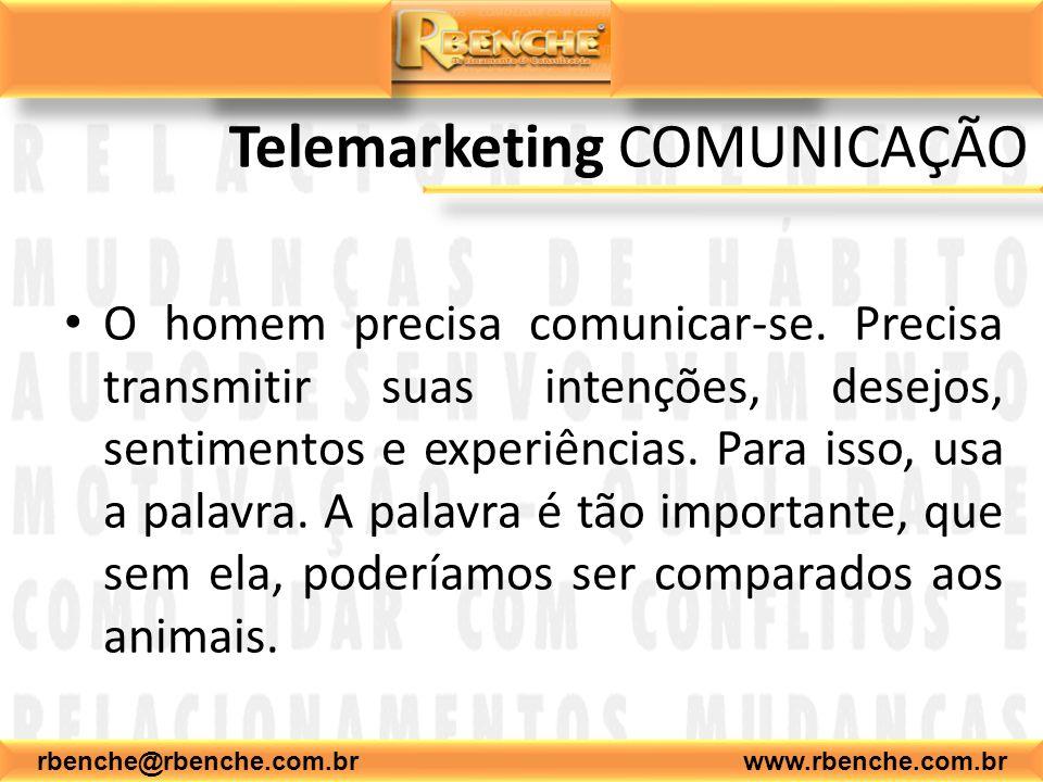 rbenche@rbenche.com.br www.rbenche.com.br Telemarketing COMUNICAÇÃO O homem precisa comunicar-se. Precisa transmitir suas intenções, desejos, sentimen