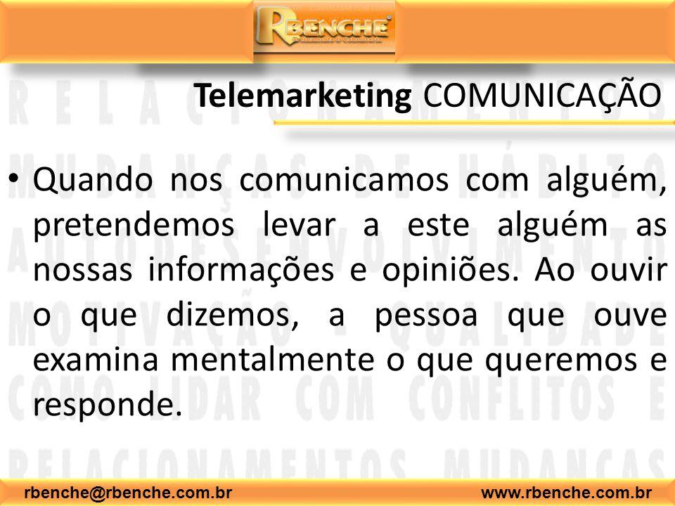 rbenche@rbenche.com.br www.rbenche.com.br Telemarketing COMUNICAÇÃO Quando nos comunicamos com alguém, pretendemos levar a este alguém as nossas infor