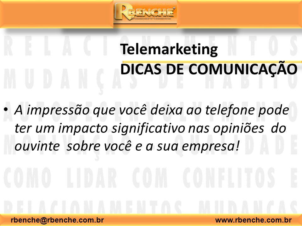 rbenche@rbenche.com.br www.rbenche.com.br Telemarketing DICAS DE COMUNICAÇÃO A impressão que você deixa ao telefone pode ter um impacto significativo