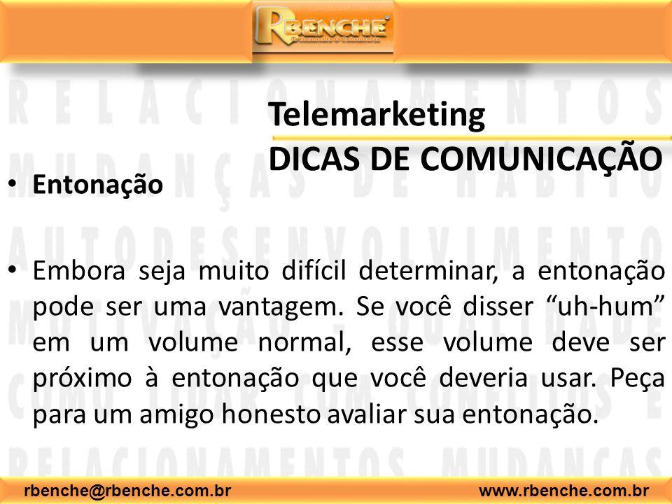 rbenche@rbenche.com.br www.rbenche.com.br Telemarketing DICAS DE COMUNICAÇÃO Entonação Embora seja muito difícil determinar, a entonação pode ser uma vantagem.