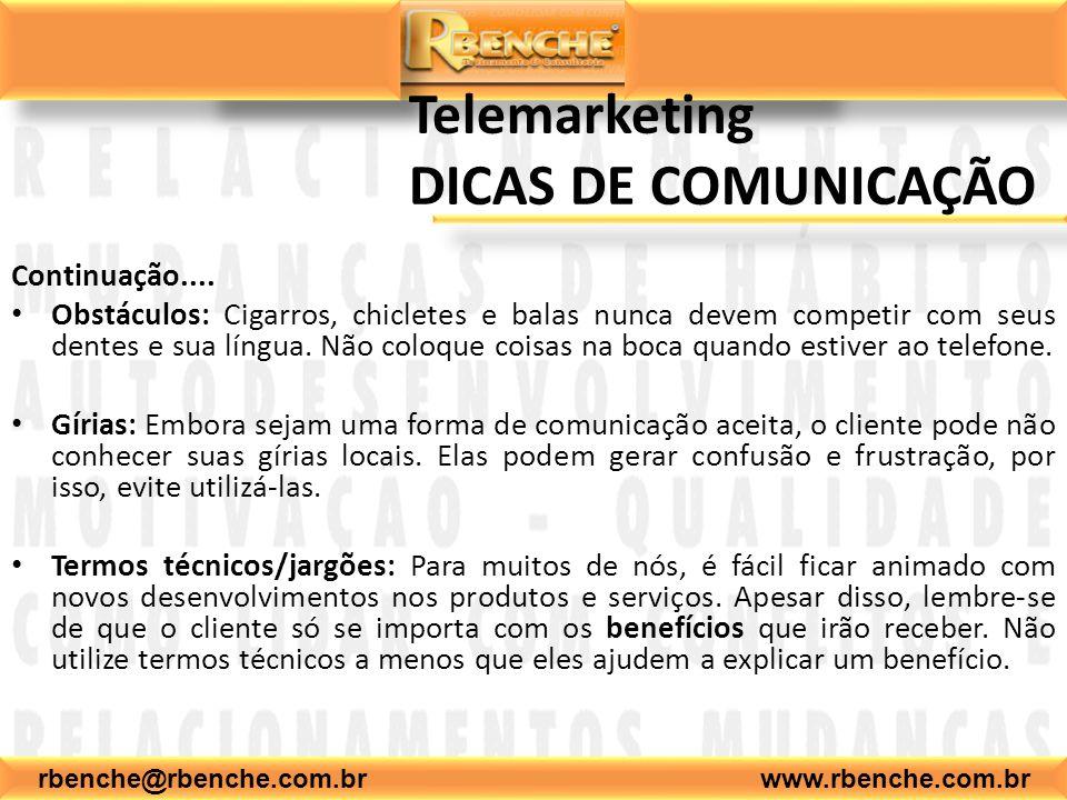 rbenche@rbenche.com.br www.rbenche.com.br Telemarketing DICAS DE COMUNICAÇÃO Continuação.... Obstáculos: Cigarros, chicletes e balas nunca devem compe