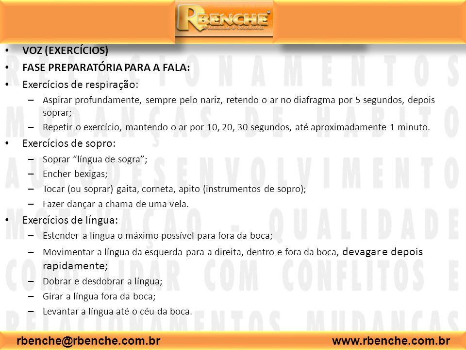 rbenche@rbenche.com.br www.rbenche.com.br VOZ (EXERCÍCIOS) FASE PREPARATÓRIA PARA A FALA: Exercícios de respiração: – Aspirar profundamente, sempre pe