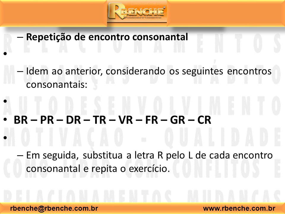 – Repetição de encontro consonantal – Idem ao anterior, considerando os seguintes encontros consonantais: BR – PR – DR – TR – VR – FR – GR – CR – Em seguida, substitua a letra R pelo L de cada encontro consonantal e repita o exercício.