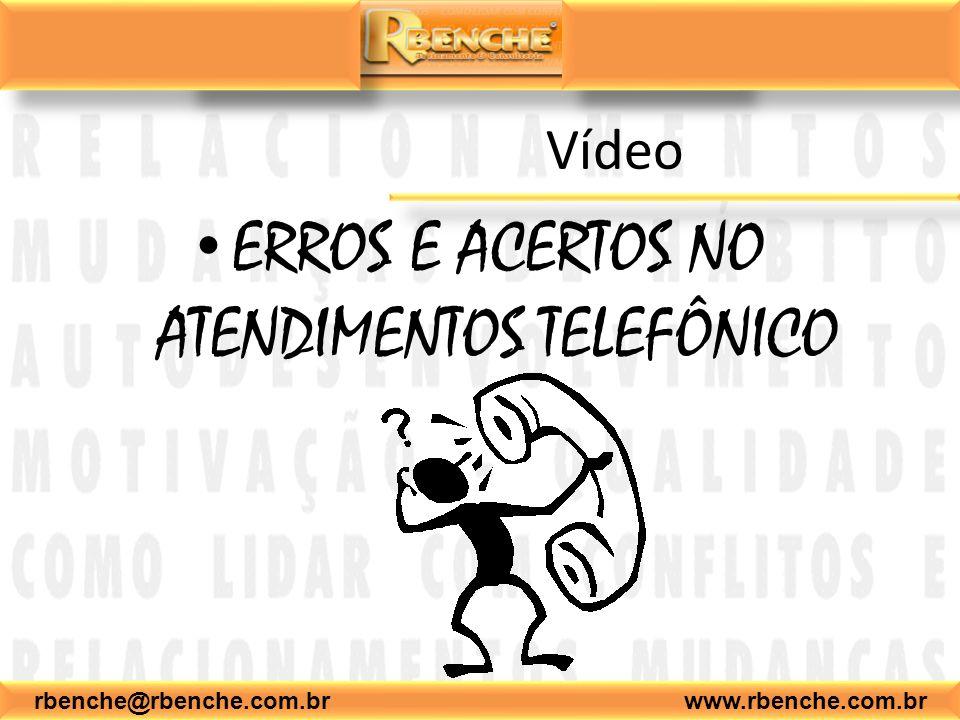 Vídeo ERROS E ACERTOS NO ATENDIMENTOS TELEFÔNICO rbenche@rbenche.com.br www.rbenche.com.br
