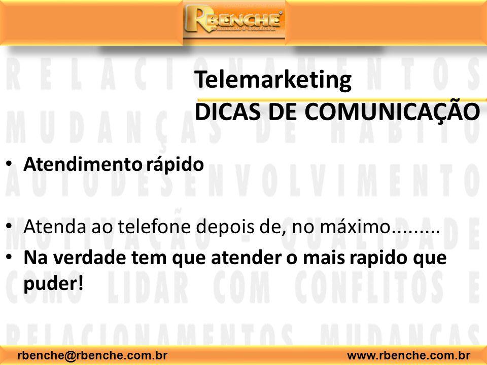 Telemarketing DICAS DE COMUNICAÇÃO Atendimento rápido Atenda ao telefone depois de, no máximo......... Na verdade tem que atender o mais rapido que pu