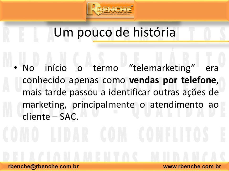 Um pouco de história No início o termo telemarketing era conhecido apenas como vendas por telefone, mais tarde passou a identificar outras ações de marketing, principalmente o atendimento ao cliente – SAC.