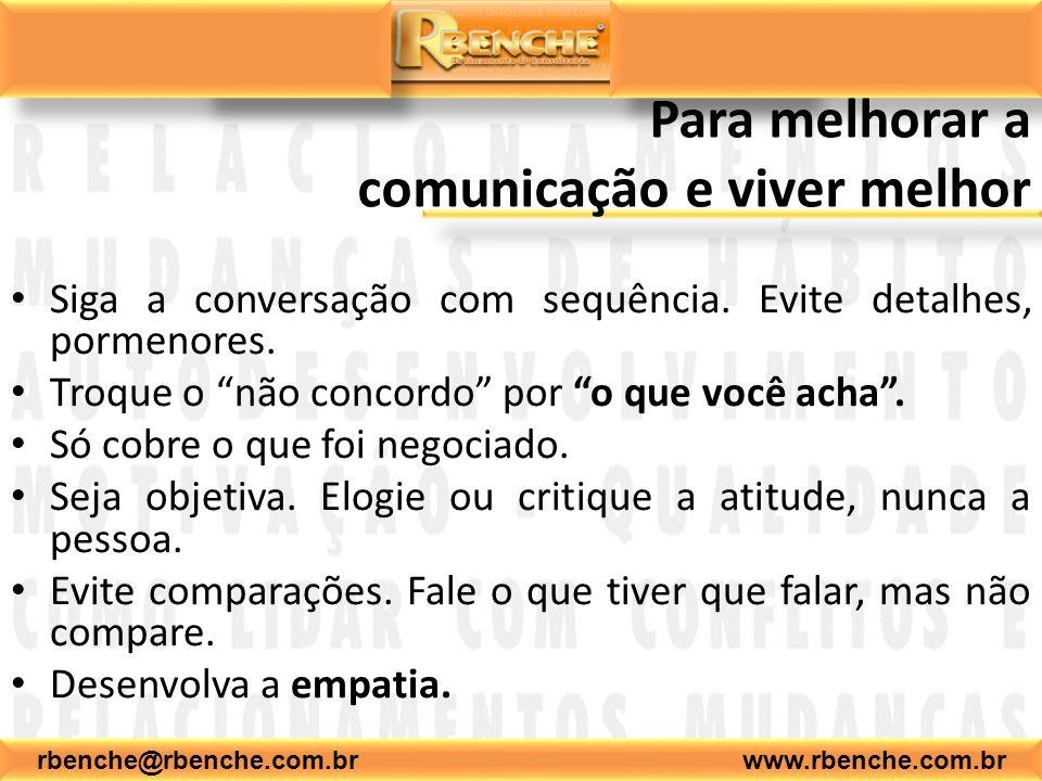 rbenche@rbenche.com.br www.rbenche.com.br Para melhorar a comunicação e viver melhor Siga a conversação com sequência. Evite detalhes, pormenores. Tro
