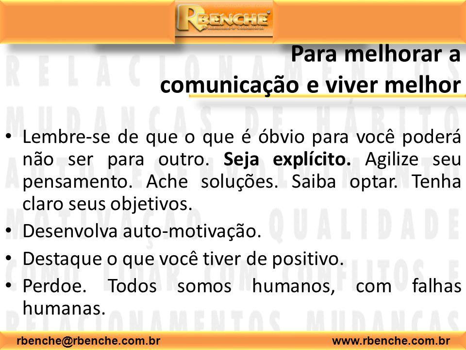 rbenche@rbenche.com.br www.rbenche.com.br Para melhorar a comunicação e viver melhor Lembre-se de que o é óbvio para você poderá não ser para outro. S