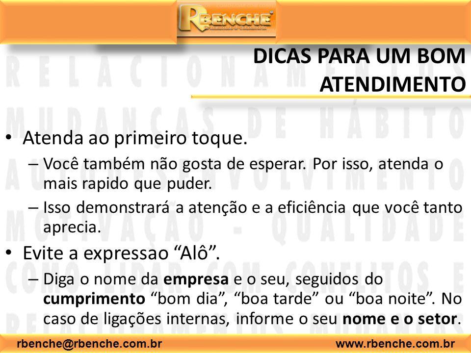 rbenche@rbenche.com.br www.rbenche.com.br DICAS PARA UM BOM ATENDIMENTO Atenda ao primeiro toque. – Você também não gosta de esperar. Por isso, atenda