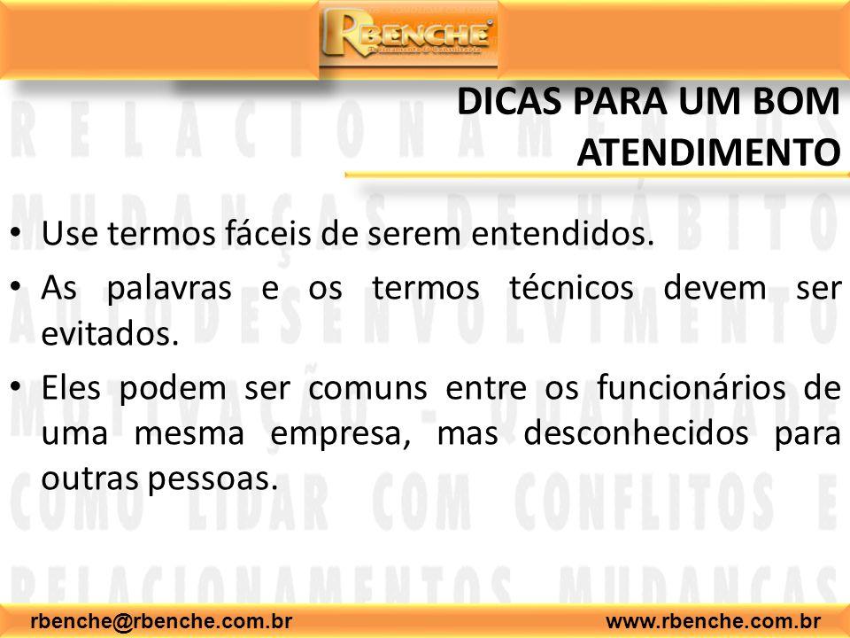 rbenche@rbenche.com.br www.rbenche.com.br DICAS PARA UM BOM ATENDIMENTO Use termos fáceis de serem entendidos. As palavras e os termos técnicos devem