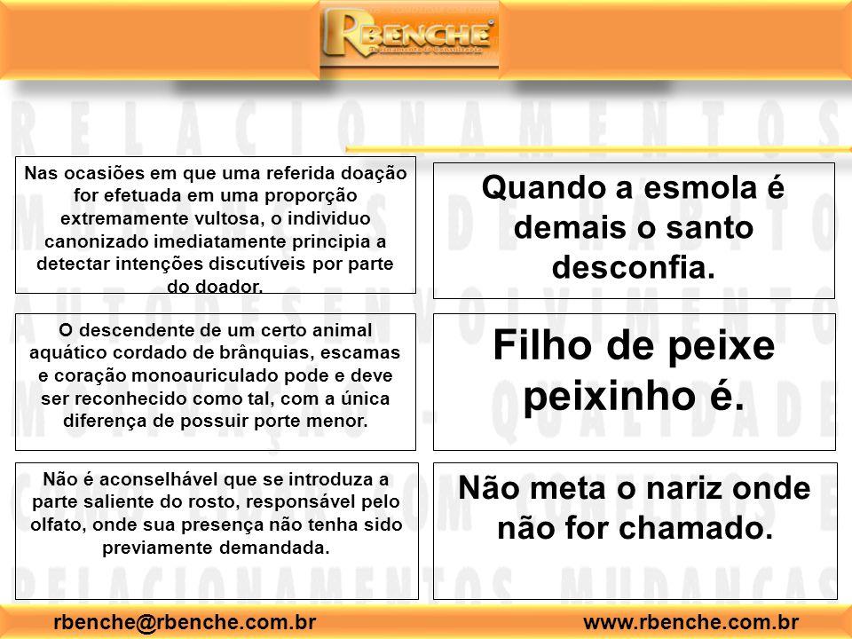 rbenche@rbenche.com.br www.rbenche.com.br Nas ocasiões em que uma referida doação for efetuada em uma proporção extremamente vultosa, o individuo canonizado imediatamente principia a detectar intenções discutíveis por parte do doador.