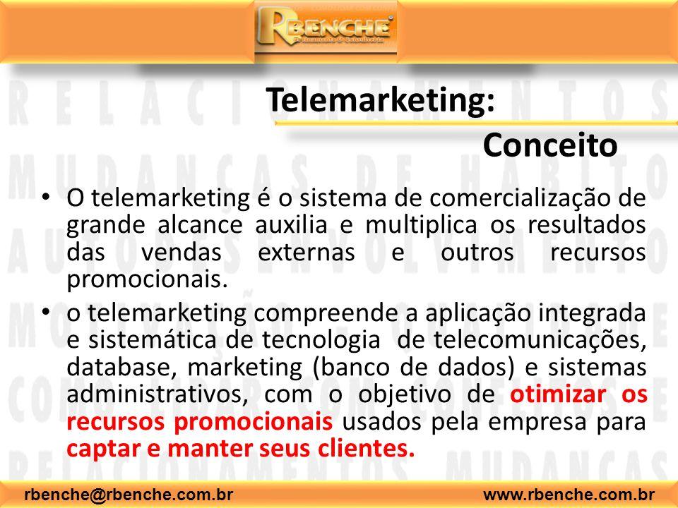 rbenche@rbenche.com.br www.rbenche.com.br Telemarketing: Conceito Telemarketing é toda e qualquer atividade desenvolvida através de sistemas de telemática e múltiplas mídias, objetivando ações padronizadas e contínuas de marketing.