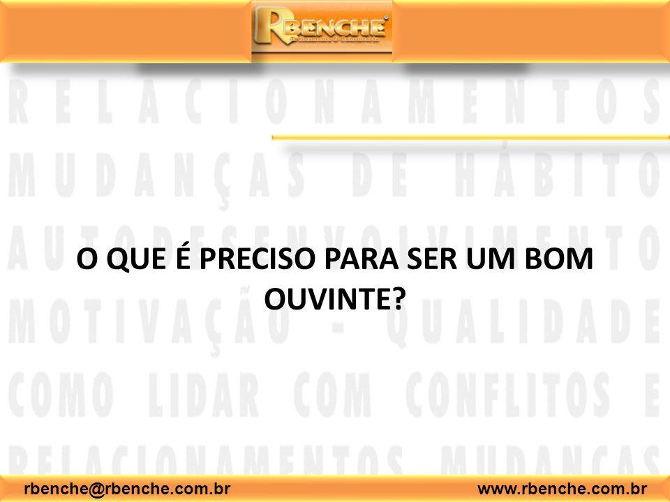rbenche@rbenche.com.br www.rbenche.com.br O QUE É PRECISO PARA SER UM BOM OUVINTE?