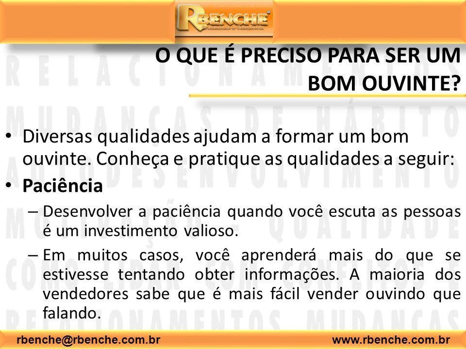 rbenche@rbenche.com.br www.rbenche.com.br O QUE É PRECISO PARA SER UM BOM OUVINTE? Diversas qualidades ajudam a formar um bom ouvinte. Conheça e prati