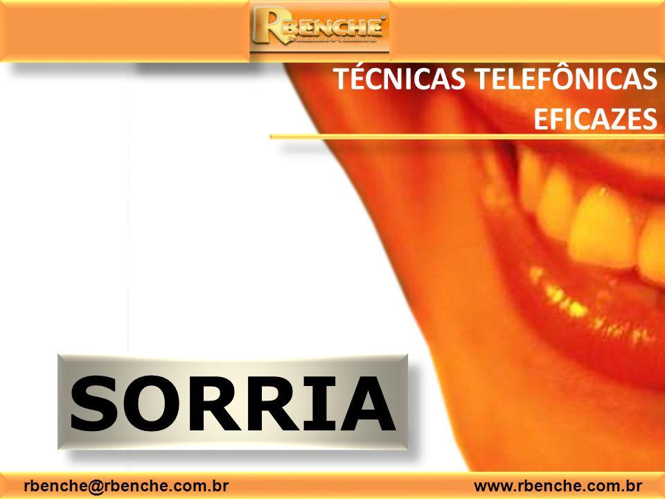 SORRIA rbenche@rbenche.com.br www.rbenche.com.br TÉCNICAS TELEFÔNICAS EFICAZES
