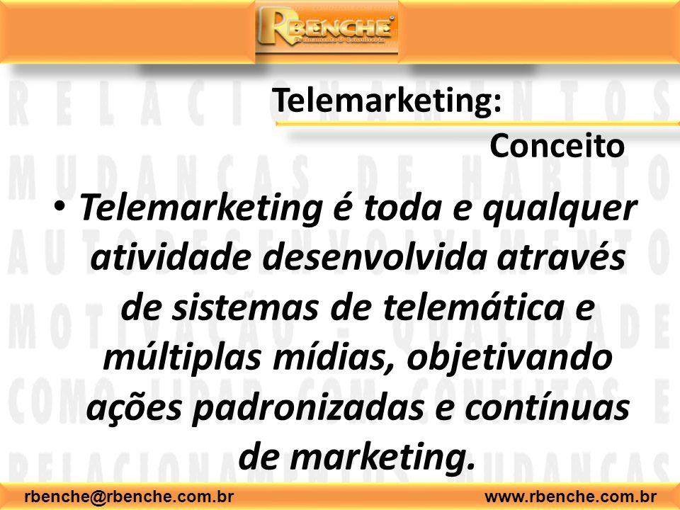 rbenche@rbenche.com.br www.rbenche.com.br Telemarketing: Conceito Telemarketing é toda e qualquer atividade desenvolvida através de sistemas de telemá