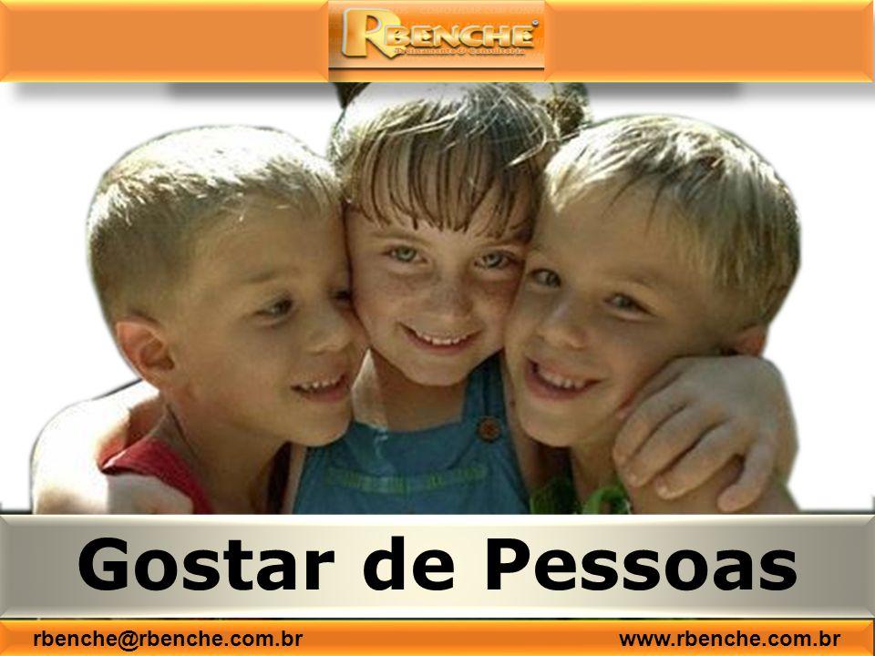 Gostar de Pessoas rbenche@rbenche.com.br www.rbenche.com.br
