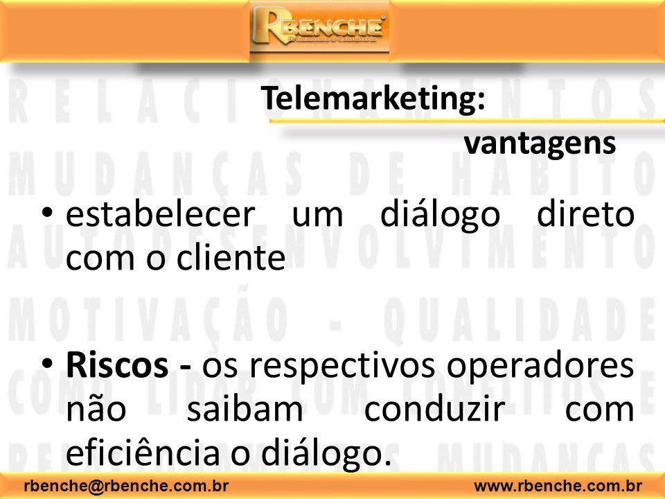 rbenche@rbenche.com.br www.rbenche.com.br Telemarketing: vantagens estabelecer um diálogo direto com o cliente Riscos - os respectivos operadores não saibam conduzir com eficiência o diálogo.