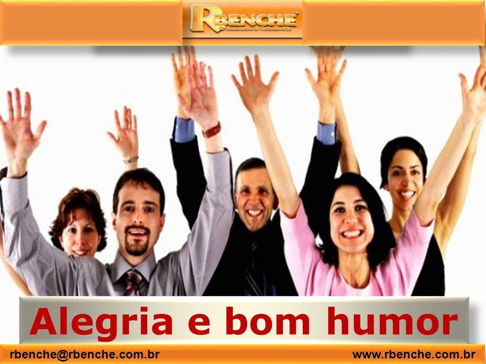 Alegria e bom humor rbenche@rbenche.com.br www.rbenche.com.br