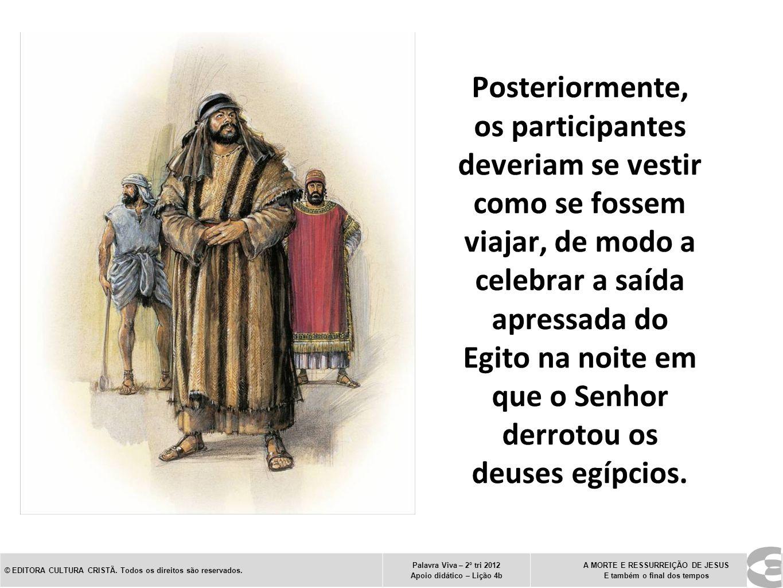 Posteriormente, os participantes deveriam se vestir como se fossem viajar, de modo a celebrar a saída apressada do Egito na noite em que o Senhor derr