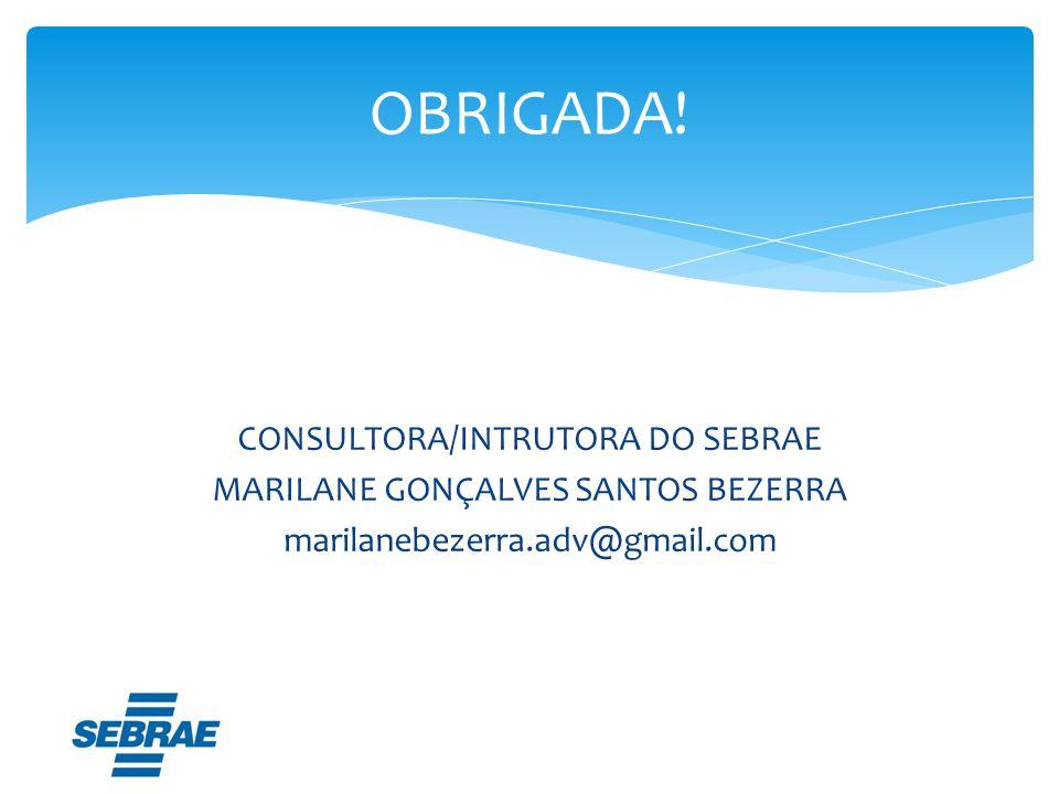 CONSULTORA/INTRUTORA DO SEBRAE MARILANE GONÇALVES SANTOS BEZERRA marilanebezerra.adv@gmail.com OBRIGADA!