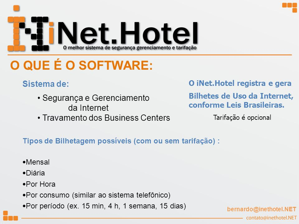 O QUE É O SOFTWARE: Sistema de: Segurança e Gerenciamento da Internet Travamento dos Business Centers Tipos de Bilhetagem possíveis (com ou sem tarifa