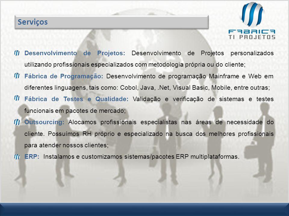 Desenvolvimento de Projetos: Desenvolvimento de Projetos personalizados utilizando profissionais especializados com metodologia própria ou do cliente;