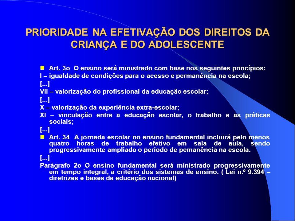 PRIORIDADE NA EFETIVAÇÃO DOS DIREITOS DA CRIANÇA E DO ADOLESCENTE Art. 3o O ensino será ministrado com base nos seguintes princípios: I – igualdade de